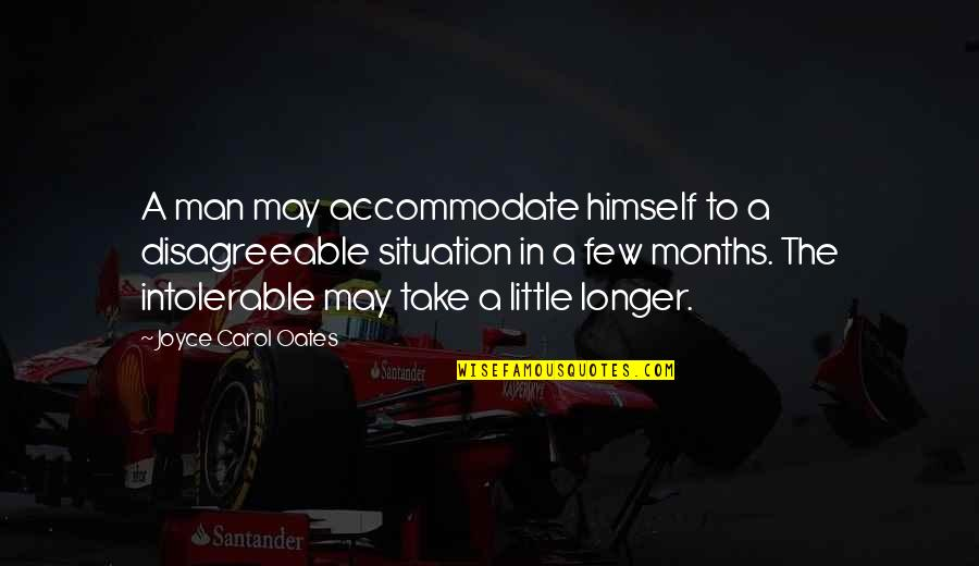 Lifestyle Change Quotes By Joyce Carol Oates: A man may accommodate himself to a disagreeable
