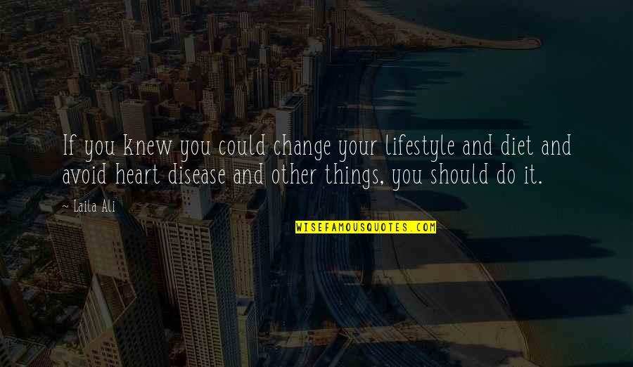 Lifestyle Change Quotes By Laila Ali: If you knew you could change your lifestyle