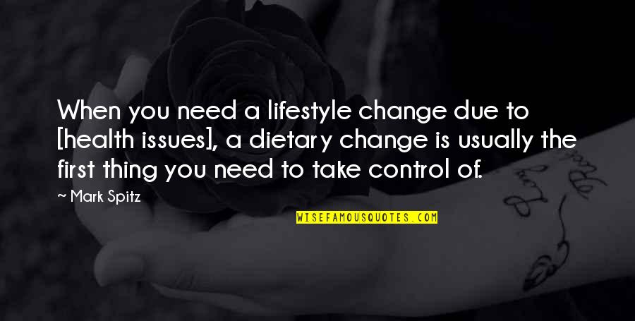 Lifestyle Change Quotes By Mark Spitz: When you need a lifestyle change due to