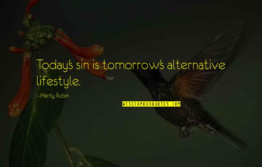 Lifestyle Change Quotes By Marty Rubin: Today's sin is tomorrow's alternative lifestyle.
