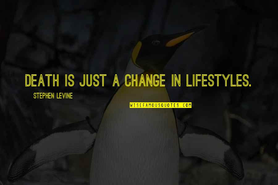 Lifestyle Change Quotes By Stephen Levine: Death is just a change in lifestyles.