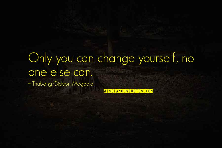 Lifestyle Change Quotes By Thabang Gideon Magaola: Only you can change yourself, no one else