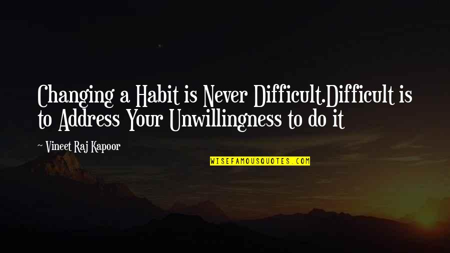Lifestyle Change Quotes By Vineet Raj Kapoor: Changing a Habit is Never Difficult.Difficult is to