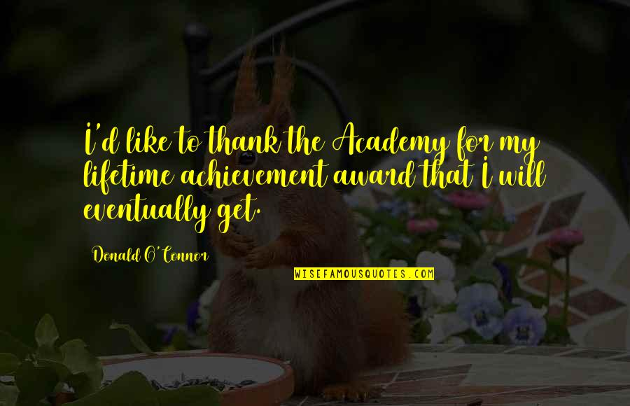 Lifetime Achievement Quotes By Donald O'Connor: I'd like to thank the Academy for my