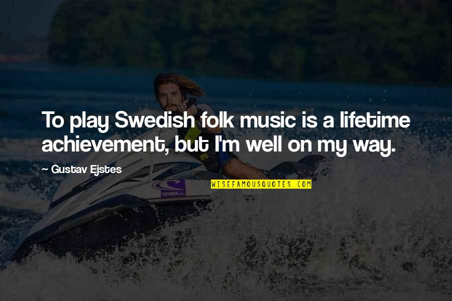 Lifetime Achievement Quotes By Gustav Ejstes: To play Swedish folk music is a lifetime