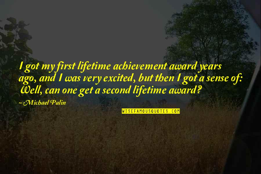 Lifetime Achievement Quotes By Michael Palin: I got my first lifetime achievement award years