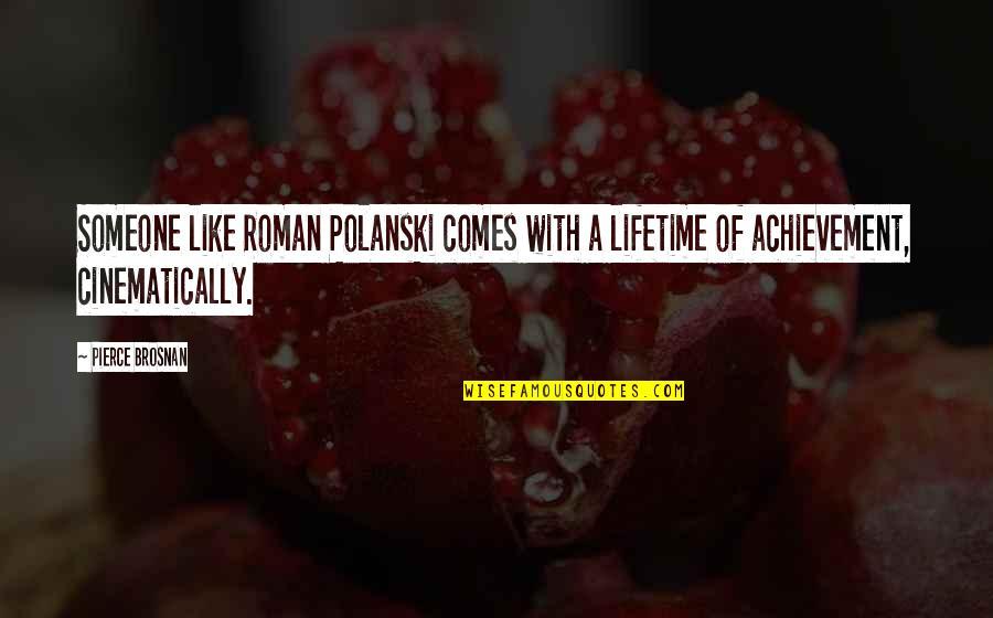 Lifetime Achievement Quotes By Pierce Brosnan: Someone like Roman Polanski comes with a lifetime