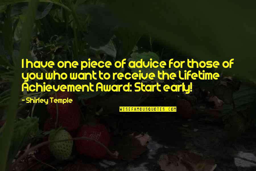 Lifetime Achievement Quotes By Shirley Temple: I have one piece of advice for those