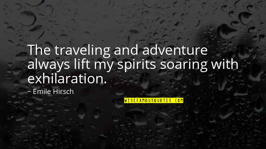 Lift Your Spirits Quotes By Emile Hirsch: The traveling and adventure always lift my spirits