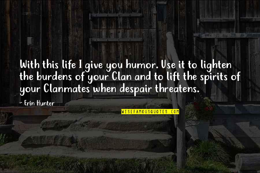 Lift Your Spirits Quotes By Erin Hunter: With this life I give you humor. Use