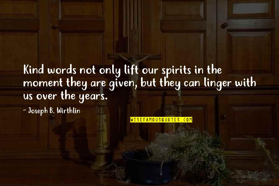Lift Your Spirits Quotes By Joseph B. Wirthlin: Kind words not only lift our spirits in