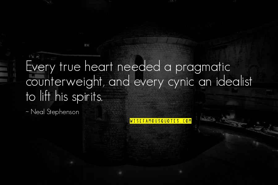 Lift Your Spirits Quotes By Neal Stephenson: Every true heart needed a pragmatic counterweight, and