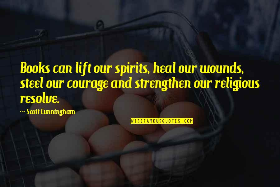 Lift Your Spirits Quotes By Scott Cunningham: Books can lift our spirits, heal our wounds,