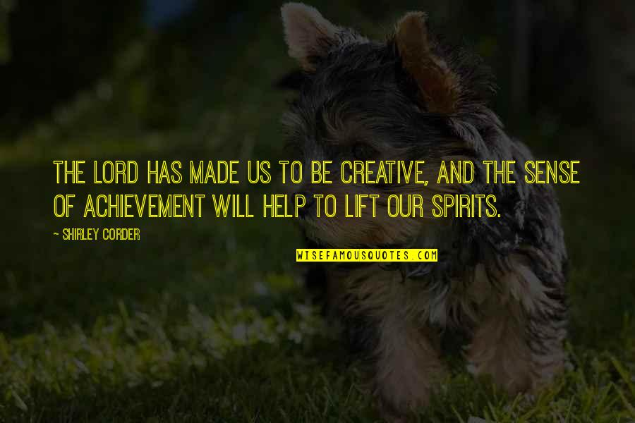 Lift Your Spirits Quotes By Shirley Corder: The Lord has made us to be creative,