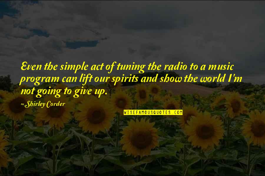 Lift Your Spirits Quotes By Shirley Corder: Even the simple act of tuning the radio