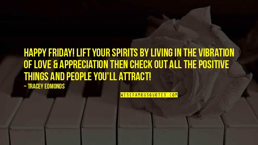 Lift Your Spirits Quotes By Tracey Edmonds: Happy Friday! Lift your spirits by living in