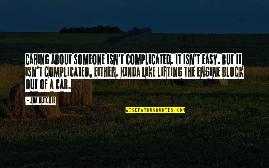 Lifting Someone Up Quotes By Jim Butcher: Caring about someone isn't complicated. It isn't easy.