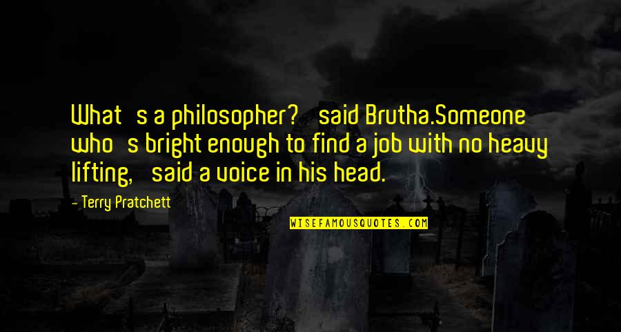 Lifting Someone Up Quotes By Terry Pratchett: What's a philosopher?' said Brutha.Someone who's bright enough