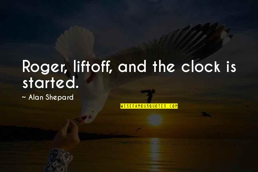 Liftoff Quotes By Alan Shepard: Roger, liftoff, and the clock is started.