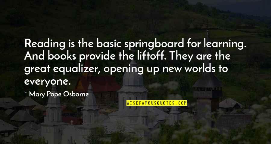 Liftoff Quotes By Mary Pope Osborne: Reading is the basic springboard for learning. And