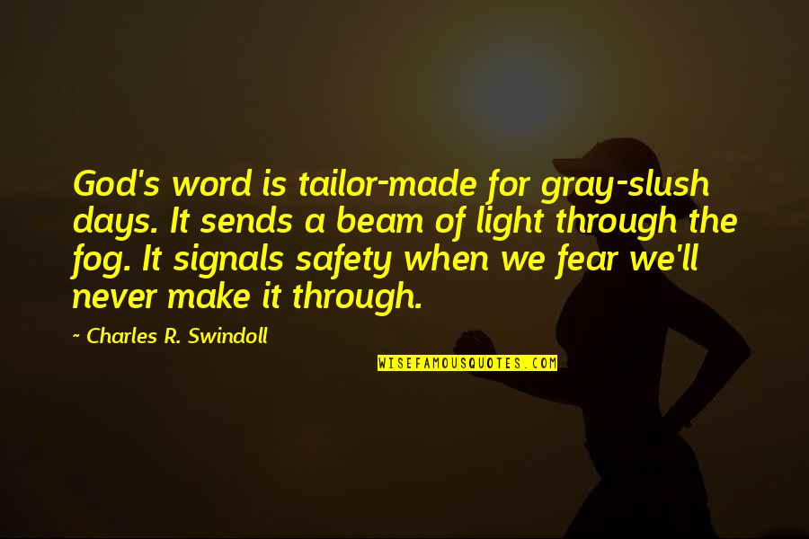 Light Beam Quotes By Charles R. Swindoll: God's word is tailor-made for gray-slush days. It