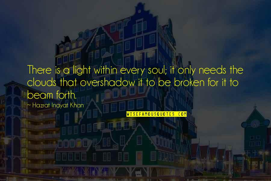Light Beam Quotes By Hazrat Inayat Khan: There is a light within every soul; it