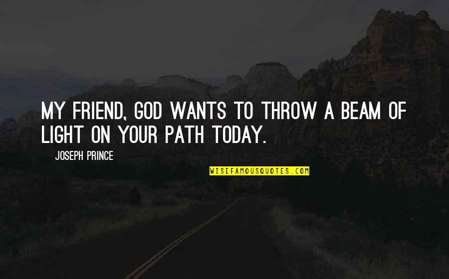 Light Beam Quotes By Joseph Prince: My friend, God wants to throw a beam