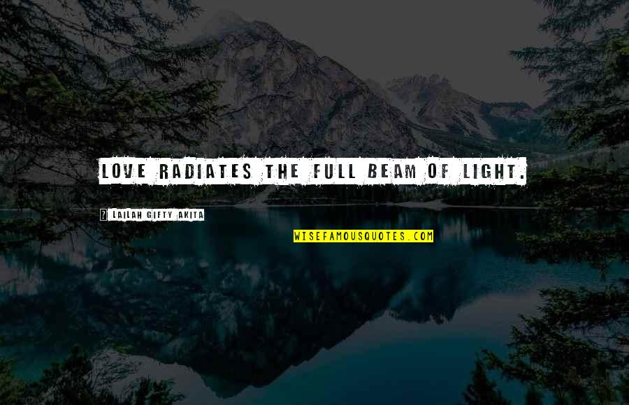 Light Beam Quotes By Lailah Gifty Akita: Love radiates the full beam of light.