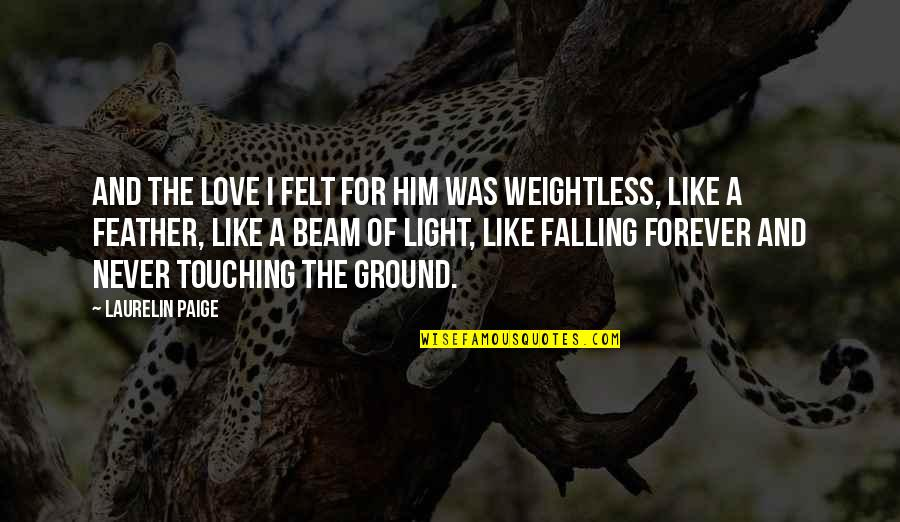 Light Beam Quotes By Laurelin Paige: And the love I felt for him was