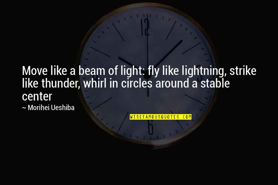 Light Beam Quotes By Morihei Ueshiba: Move like a beam of light: fly like