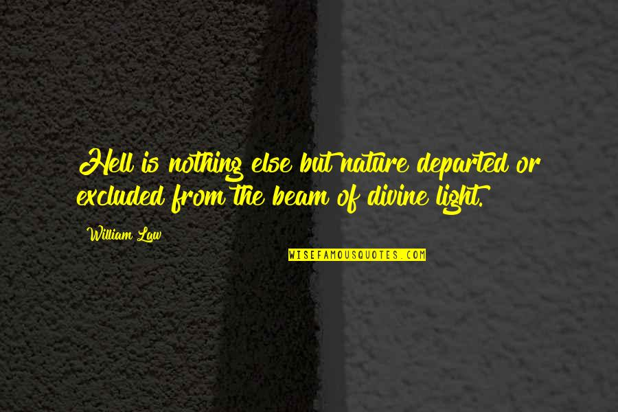 Light Beam Quotes By William Law: Hell is nothing else but nature departed or