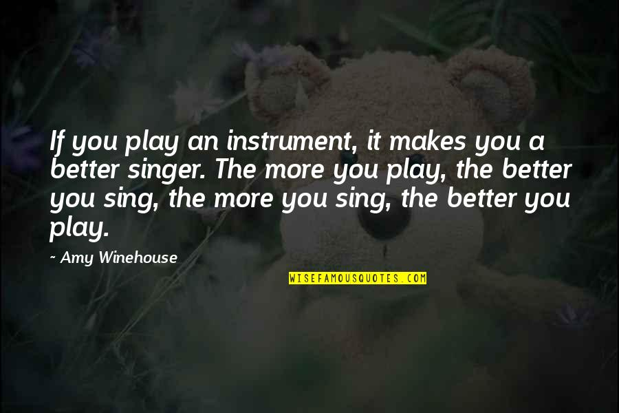 Light Brown Eye Quotes By Amy Winehouse: If you play an instrument, it makes you