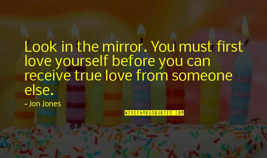 Light Brown Eye Quotes By Jon Jones: Look in the mirror. You must first love