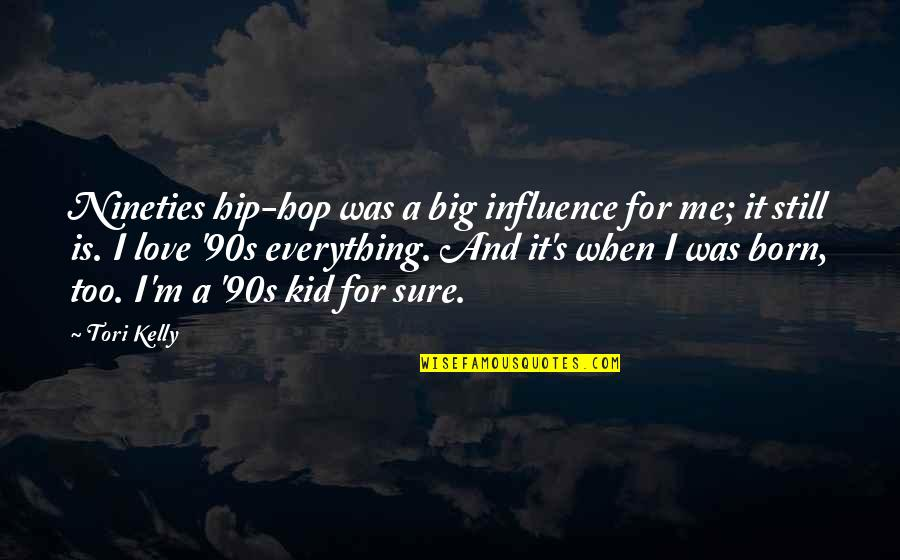 Light Brown Eye Quotes By Tori Kelly: Nineties hip-hop was a big influence for me;