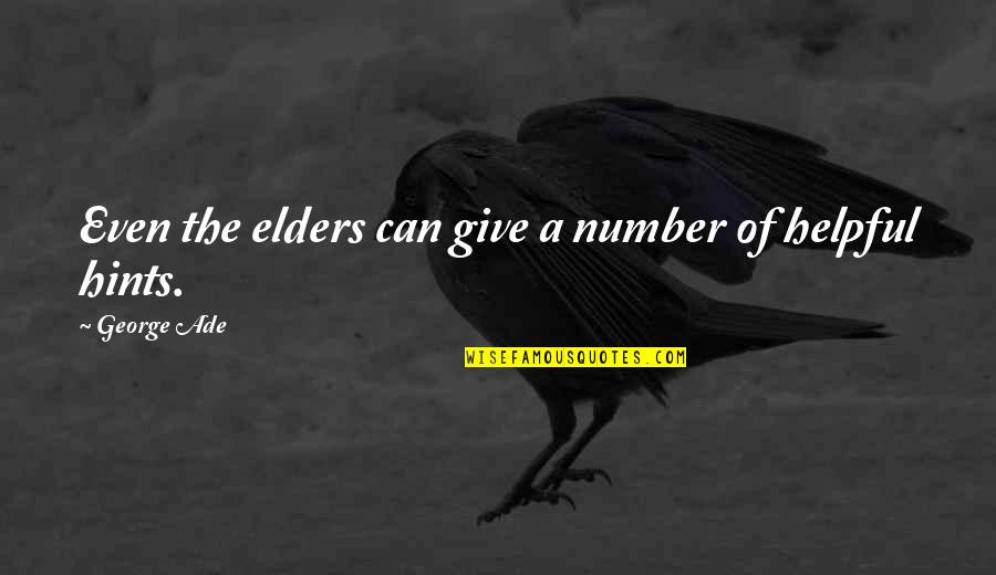 Light Bulb Invention Quotes By George Ade: Even the elders can give a number of