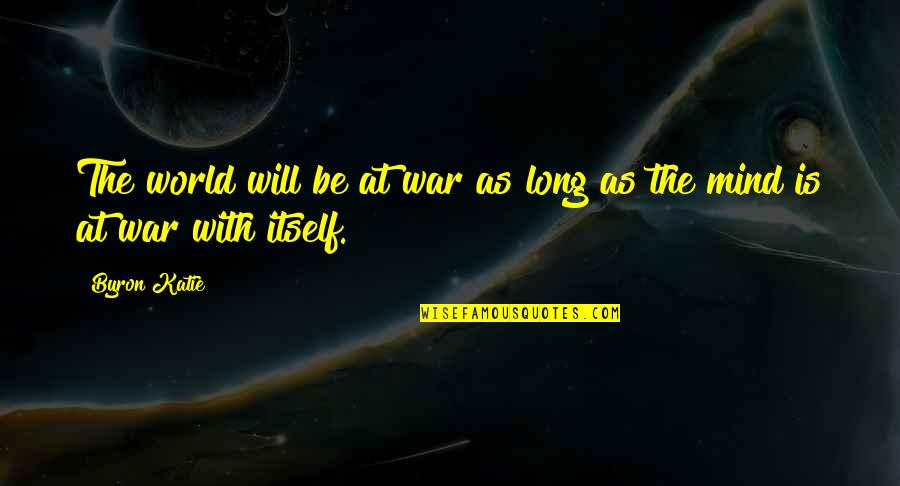 Light Hearted Picture Quotes By Byron Katie: The world will be at war as long