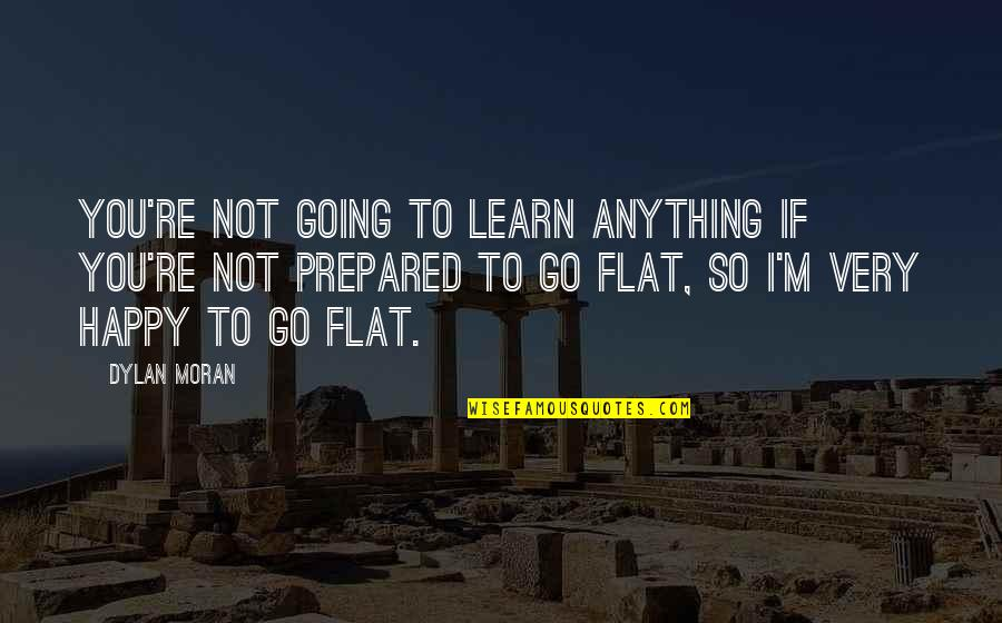 Light Hearted Picture Quotes By Dylan Moran: You're not going to learn anything if you're