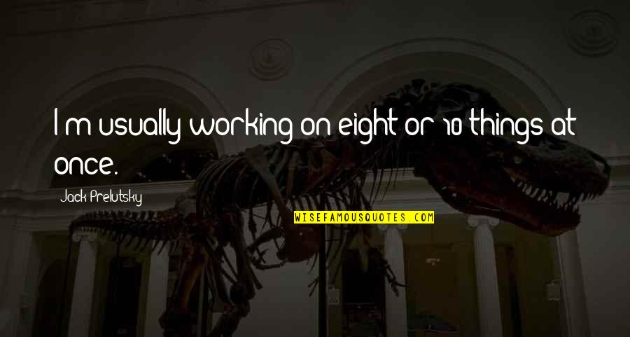 Light Hearted Picture Quotes By Jack Prelutsky: I'm usually working on eight or 10 things