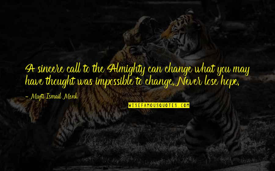 Light Hearted Picture Quotes By Mufti Ismail Menk: A sincere call to the Almighty can change