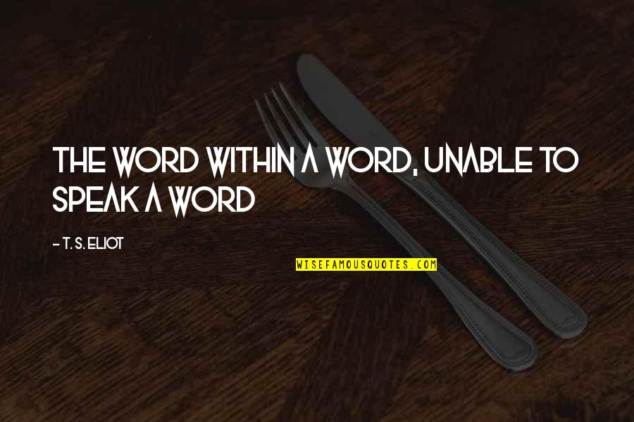 Light Hearted Picture Quotes By T. S. Eliot: The word within a word, unable to speak