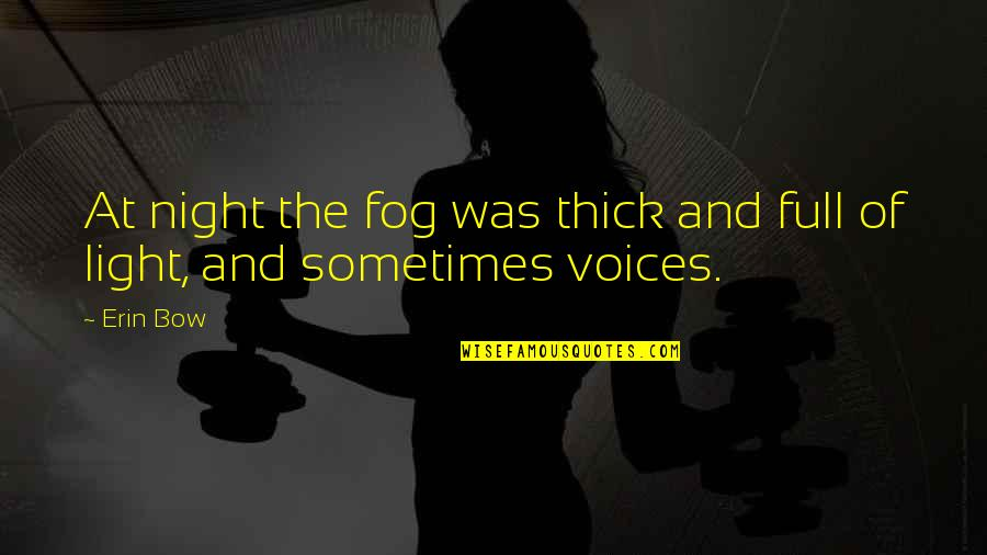 Light In The Fog Quotes By Erin Bow: At night the fog was thick and full