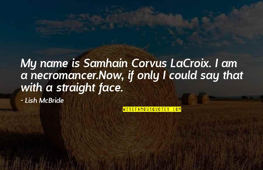Light In The Fog Quotes By Lish McBride: My name is Samhain Corvus LaCroix. I am