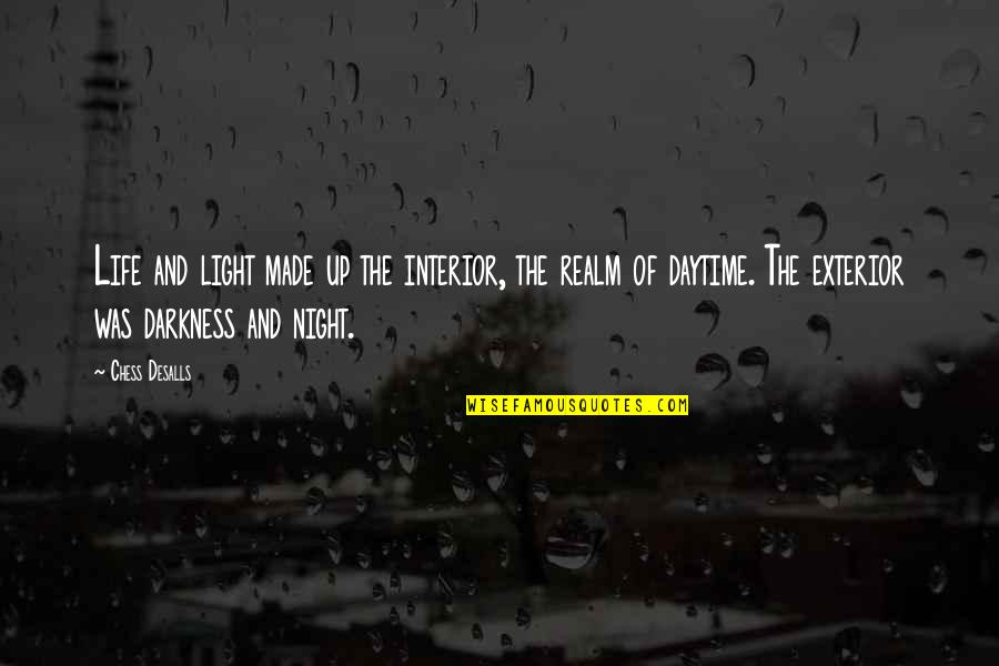 Light Interior Quotes By Chess Desalls: Life and light made up the interior, the