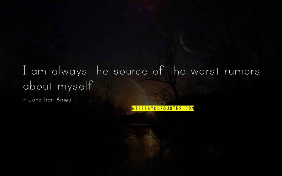 Light Interior Quotes By Jonathan Ames: I am always the source of the worst