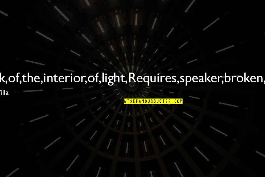 Light Interior Quotes By Jose Garcia Villa: To,speak,of,the,interior,of,light,Requires,speaker,broken,by,light.