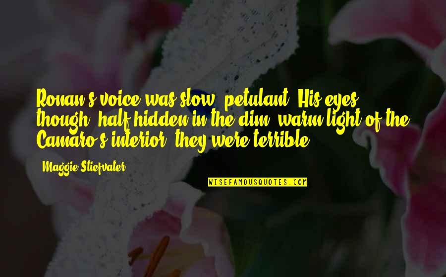 Light Interior Quotes By Maggie Stiefvater: Ronan's voice was slow, petulant. His eyes, though,