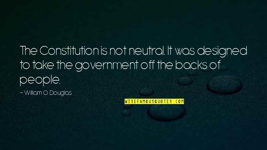 Light Interior Quotes By William O. Douglas: The Constitution is not neutral. It was designed
