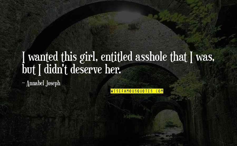 Light Of God Bible Quotes By Annabel Joseph: I wanted this girl, entitled asshole that I