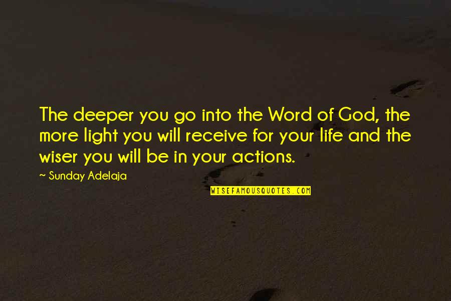 Light Of God Bible Quotes By Sunday Adelaja: The deeper you go into the Word of