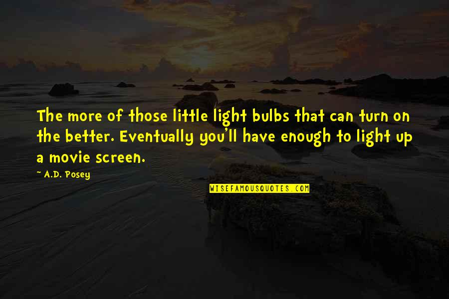 Light On Quotes By A.D. Posey: The more of those little light bulbs that